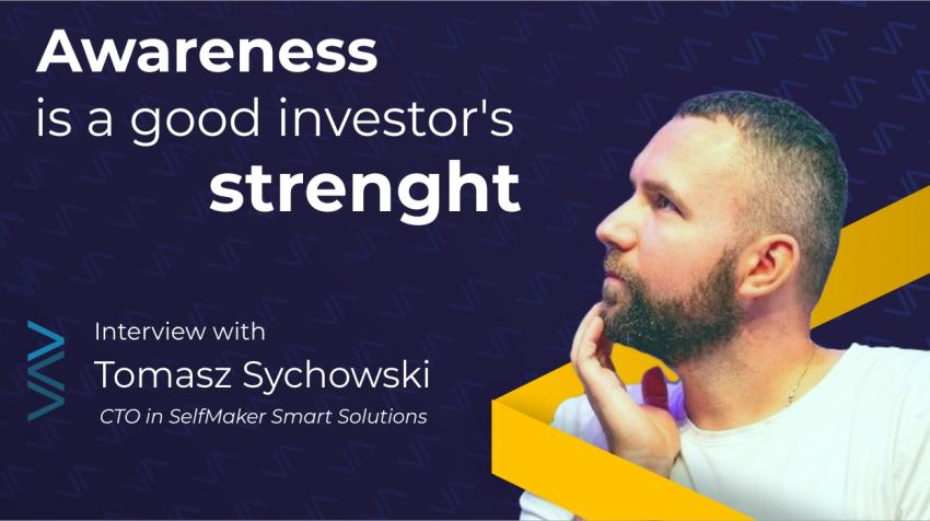 Awareness is a good investor's strenght - interview with Tomasz Sychowski, CTO of SelfMaker Smart Solutions